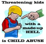 threatening kids with a made-up hell is child abuse